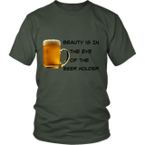 Beauty Is In The Eye Of The Beer Holder - District Tee