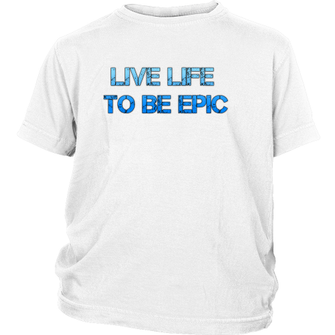 Live Life To Be Epic Youth Tee