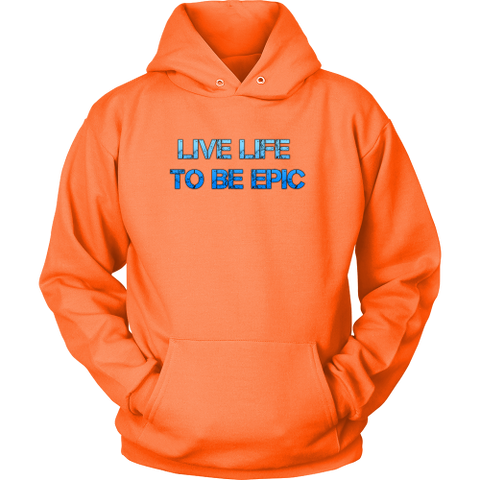 Live Life To Be Epic Hoodies