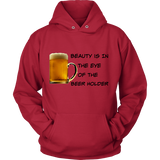 Beauty Is In The Eye Of The Beer Holder - Hoodie