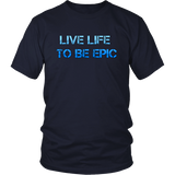 Live Life to Be Epic Tee