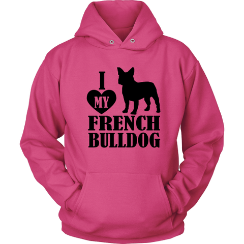 I Love My French Bulldog Hoodie
