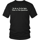 To Be or To Be Epic Tee