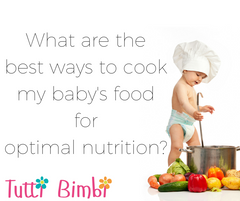 What are the best ways to cook my baby's food for optimal nutrition?