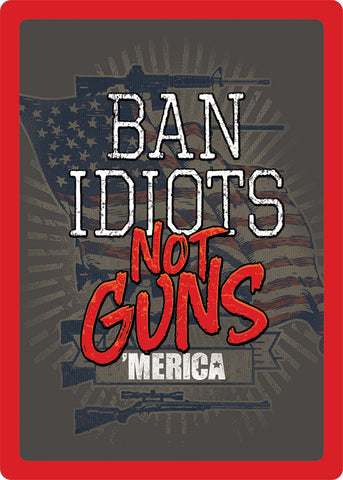 "12"" x 17"" Tin Sign - Ban Idiots"
