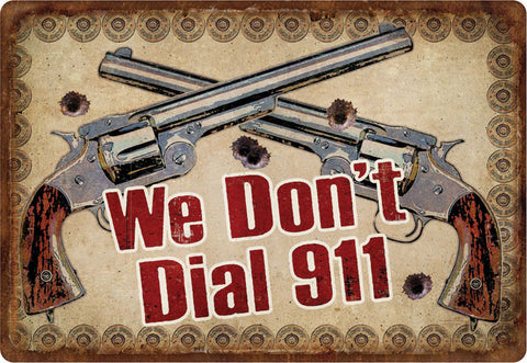 "12"" x 17"" Tin Sign - We Don't Dial 911"