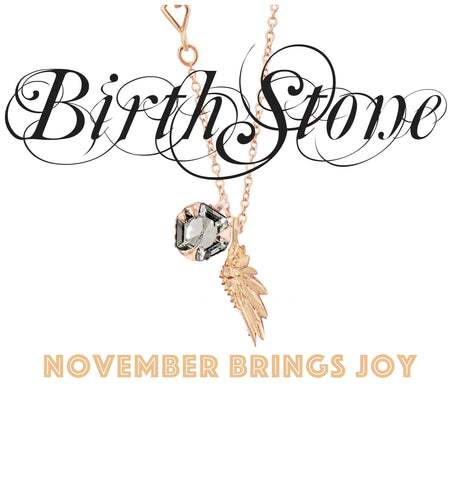 Karch Wolfe & Karen Karch jewelry's November birthstone charms, rings and earrings available for the perfect alternative jewelry gift for her or him. Beautifully elegant yet edgy in yellow, rose & white gold.