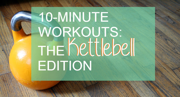10-Minute Workout: The Kettlebell Edition