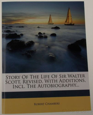 Story Life Sir Walter Scott Autobiography 1894 Robert Chambers 2012 Nabu PB NEW - FUNsational Finds - 1