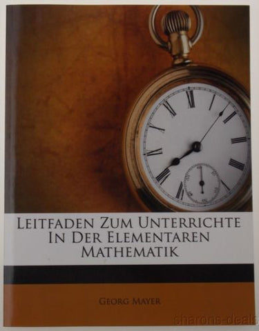 Leitfaden Zum Unterrichte In Der Elementaren Mathematik Georg Mayer German 2011 - FUNsational Finds - 1