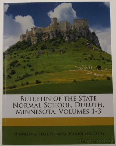 Bulletin Of The State Normal School Duluth Minnesota Vol 1-3 1906 Nabu 2010 PB - FUNsational Finds - 1