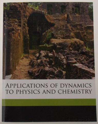 Applications Of Dynamics To Physics And Chemistry 1888 Thomson Nabu 2010 Reprint - FUNsational Finds - 1