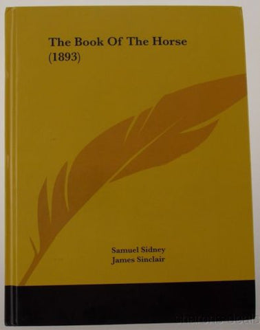 The Book Of The Horse 1893 Samuel Sidney James Sinclair 2010 HC Kessinger NEW - FUNsational Finds - 1