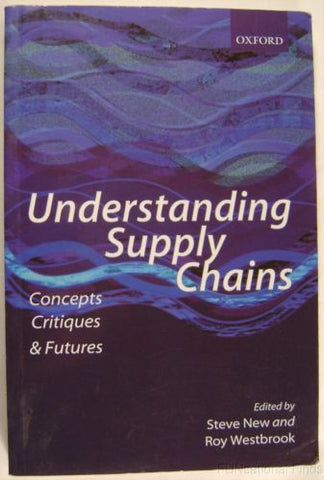 Understanding Supply Chains Concepts Critiques Futures 2004 Steve New Westbrook - FUNsational Finds