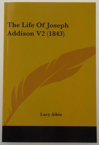 The Life of Joseph Addison V2 1843 Lucy Aikin 2009 PB Kessinger Historical NEW - FUNsational Finds - 1