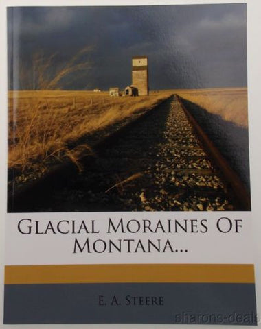 Glacial Moraines Of Montana 1895 EA Steere Nabu Reprint 2012 PB History NEW - FUNsational Finds - 1
