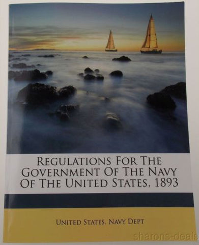 Regulations For The Government The Navy Of The United States 1893 PB Nabu 2010 - FUNsational Finds - 1