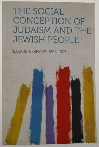The Social Conception Of Judaism And The Jewish People 2013 Bernard Lazare NEW - FUNsational Finds