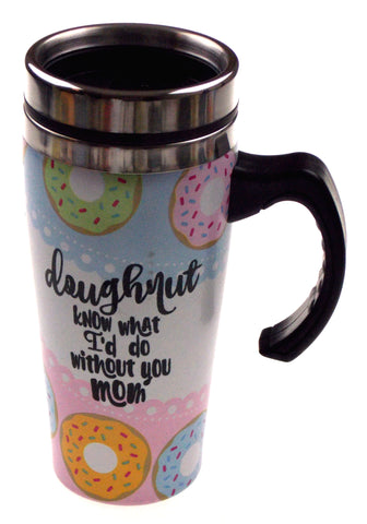 Donut Coffee Travel Mug Stainless 16oz Doughnut Know What I'd Do Without You Mom