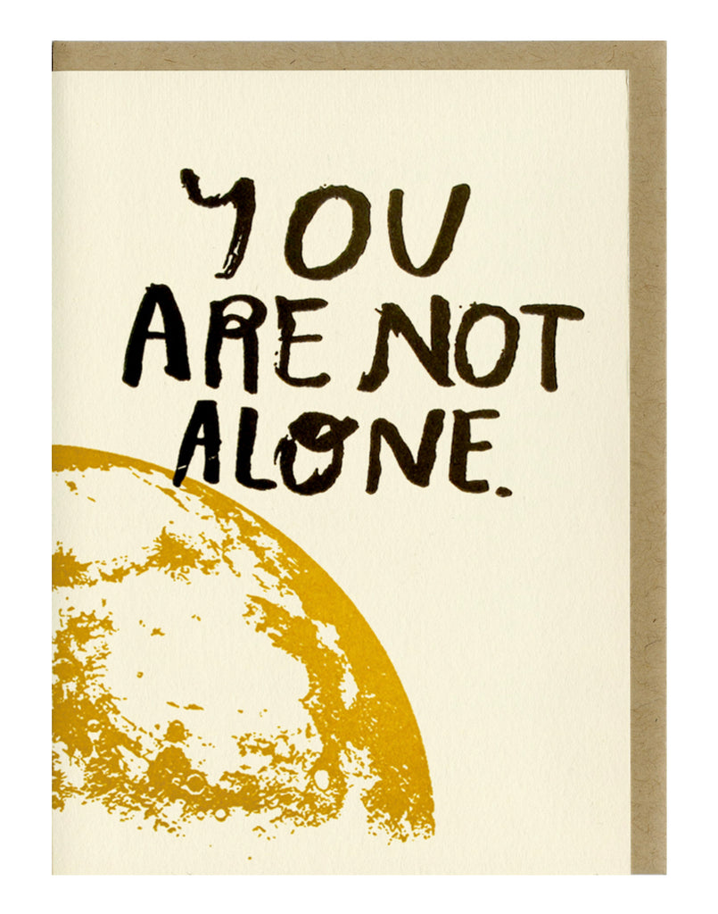 You Are Not Alone- Greeting Card