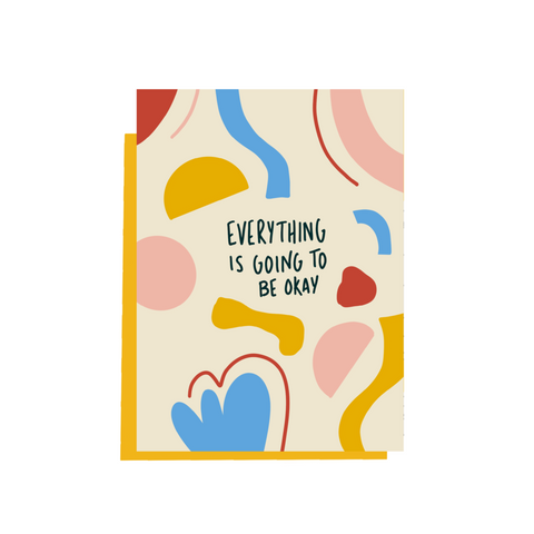 Everything is Going To Be Ok- Greeting Card