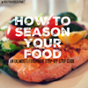 How to Season Your Food:An (Almost) Foolproof Step-By-Step Guide