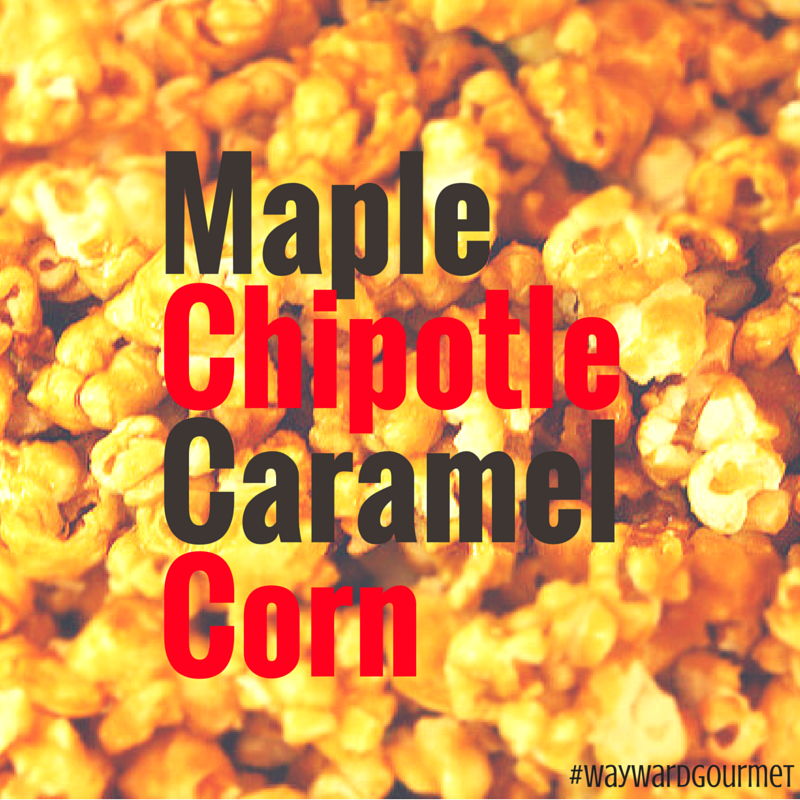 Maple Chipotle Caramel Corn: Sweet and Spicy Deliciousness!