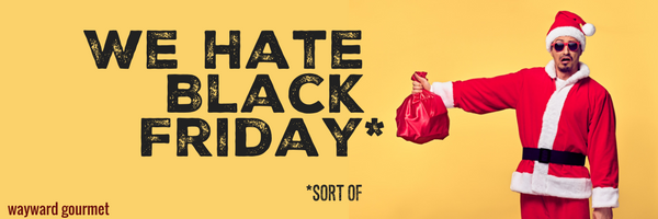"Our ""We Hate Black Friday (Sorta)"" Sale!"