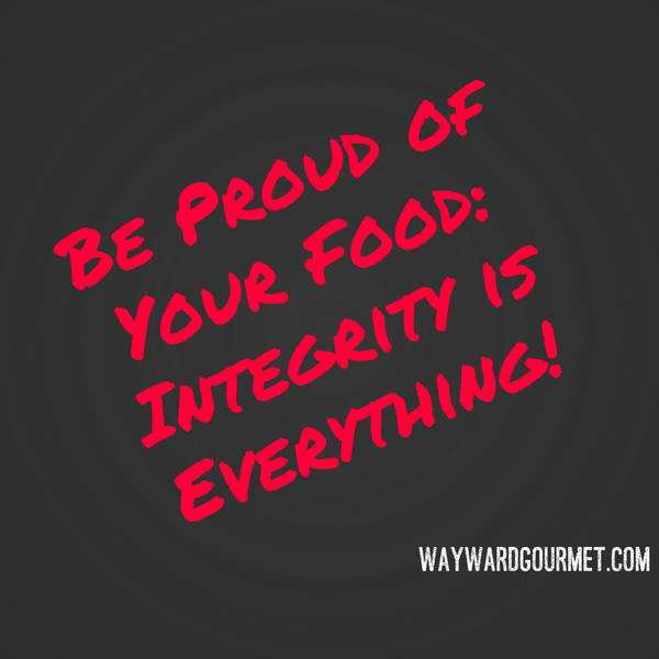 Be Proud of Your Food | Wayward Gourmet | Blog