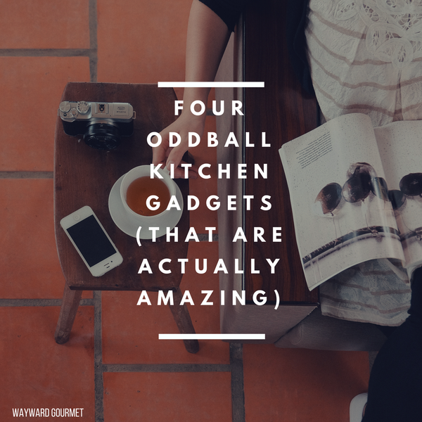 Four Oddball Kitchen Gadgets (That are Actually Amazing) | Wayward Gourmet