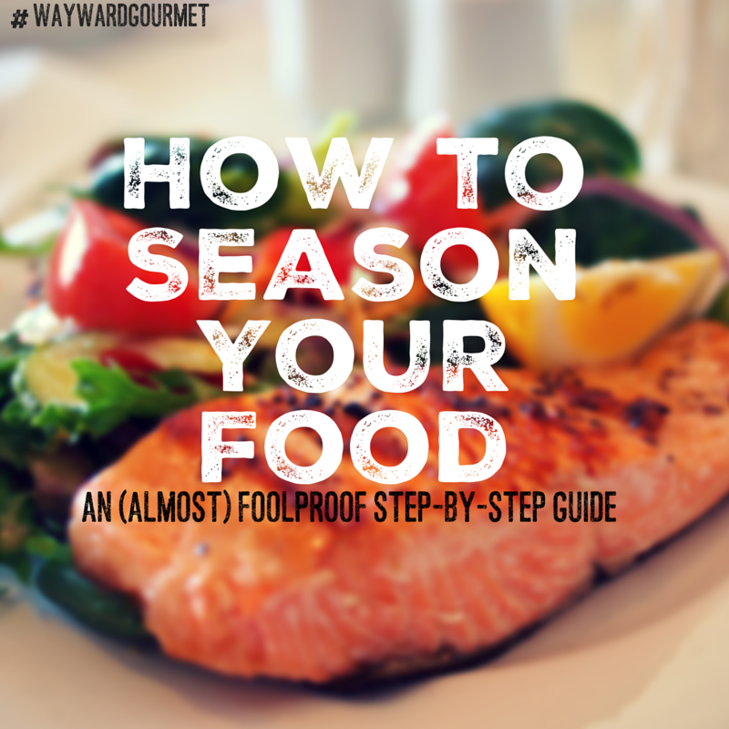 Wayward Gourmet | How to season your food
