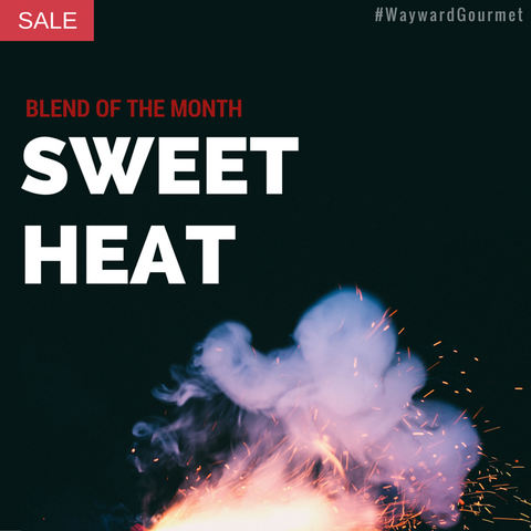 Wayward Gourmet Blend of the Month: Sweet Heat