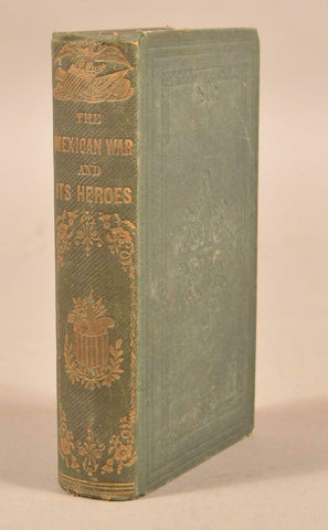 Antique Book, Mexican War & Its Heroes, 1800s ( 1860 ), Mexican History!! - Old Europe Antique Home Furnishings