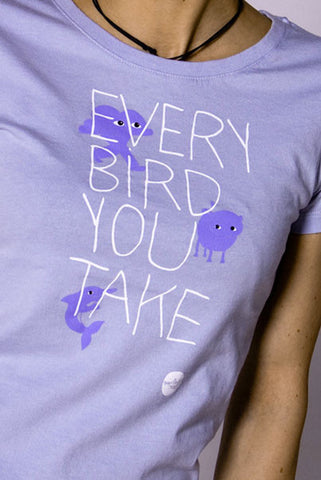 "T-Shirt ""every bird you take"""
