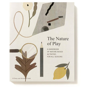 The Nature of Play: A handbook of nature-based activities for all seasons - Delfina Aguilar