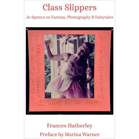 Class Slippers: Jo Spence on Fantasy, Photography & Fairy Tales - Frances Hatherley