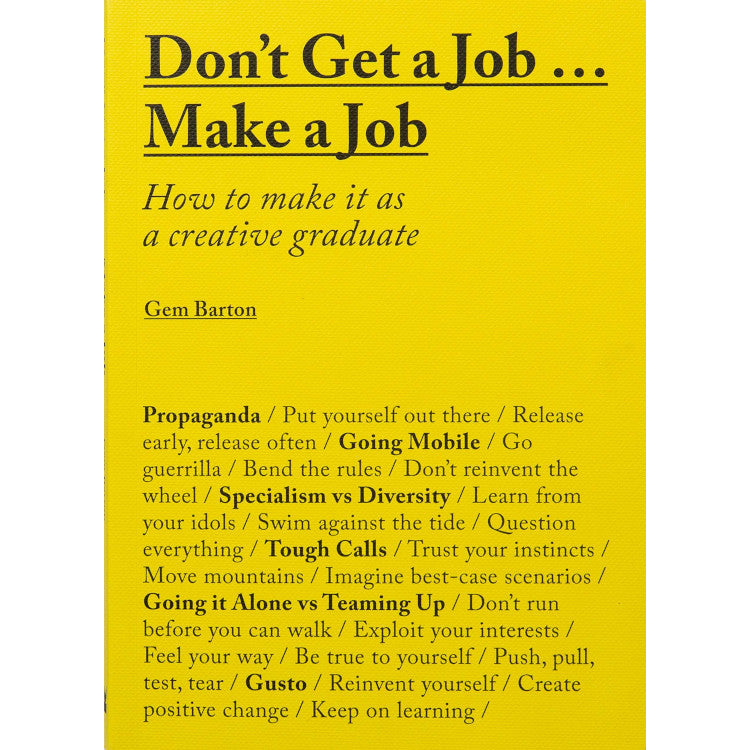 Don't Get a Job... Make a Job: How to make it as a creative graduate - Gem Barton - Arnolfini Bookshop