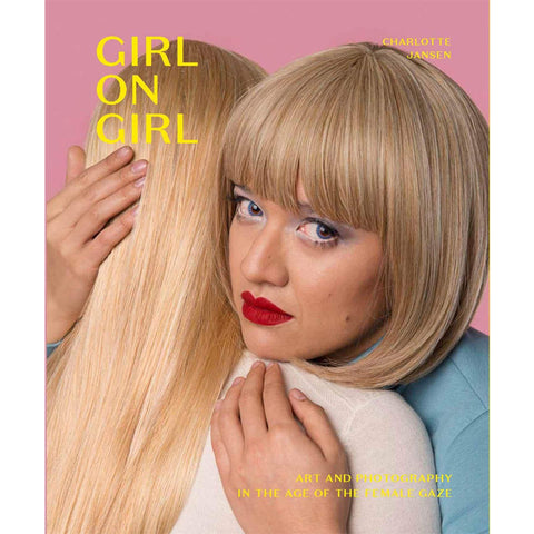 Girl on Girl: Art and Photography in the Age of the Female Gaze - Charlotte Jansen - Arnolfini Bookshop