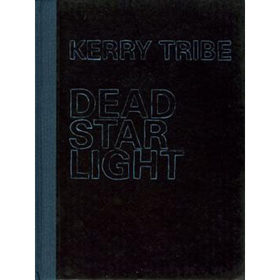 Kerry Tribe: Dead Star Light - Arnolfini Bookshop