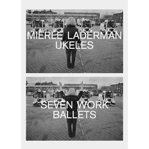 Mierle Laderman Ukeles: Seven Work Ballets - Arnolfini Bookshop