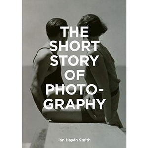 The Short History of Photography - Ian Haydn Smith - Arnolfini Bookshop