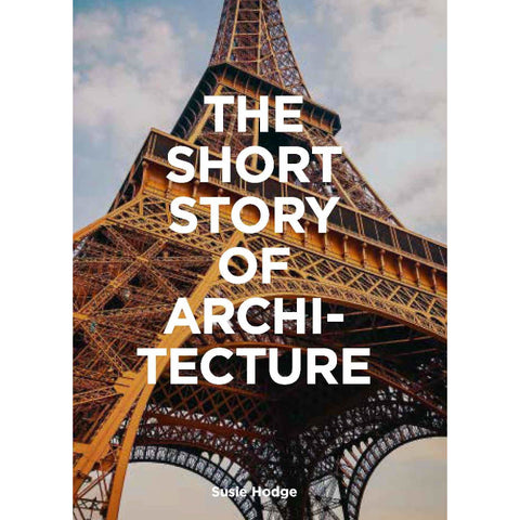 The Short Story of Architecture - Susie Hodge - Arnolfini Bookshop
