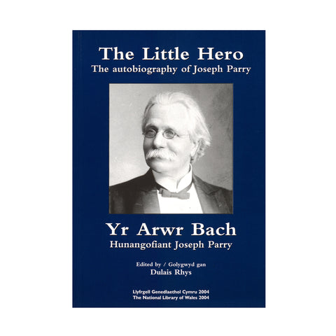 The Little Hero - The Autobiography of Joseph Parry|Yr Arwr Bach - Hunangofiant Joseph Parry