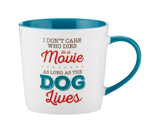 14 oz. Mug I Don't Care Who Dies In A Movie As Long As The Dog Lives