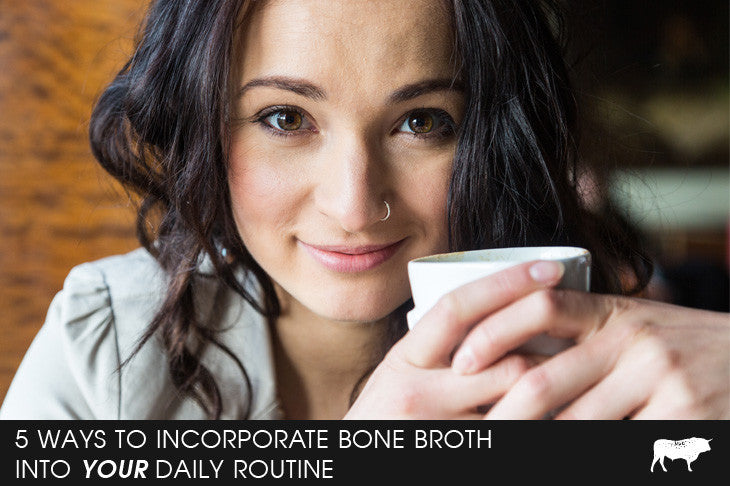 5 Ways To Incorporate Bone Broth Into Your Daily Routine