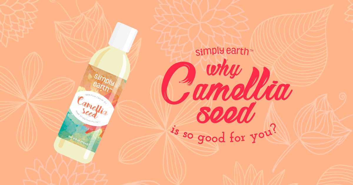 Why Camellia Seed Oil Is So Good For You
