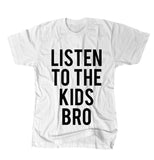 Listen To The Kids Bro - White