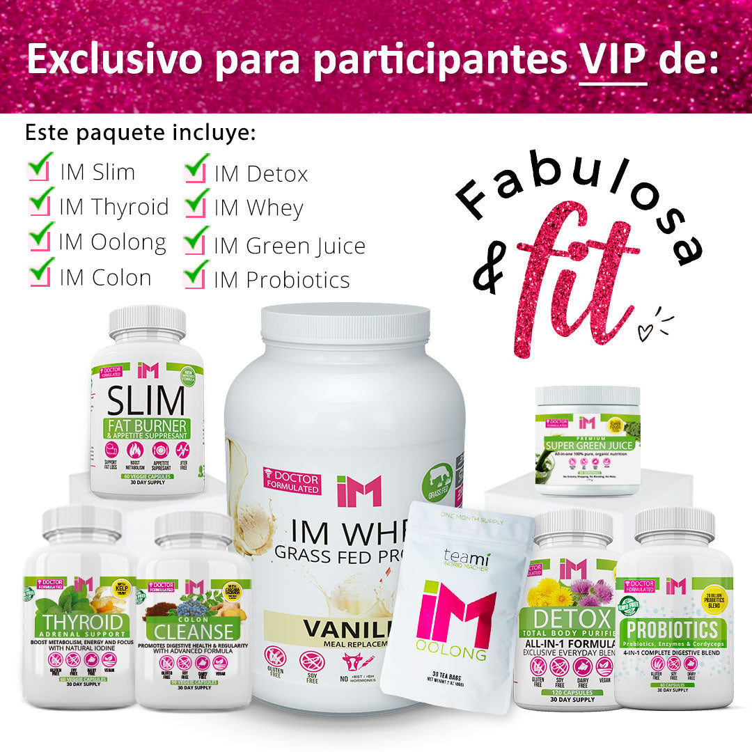 FABULOSA Y FIT PACK - IM Slim, IM Thyroid, IM Oolong, IM Colon, IM Detox, IM Whey, IM Greens, IM Probiotics - OTO