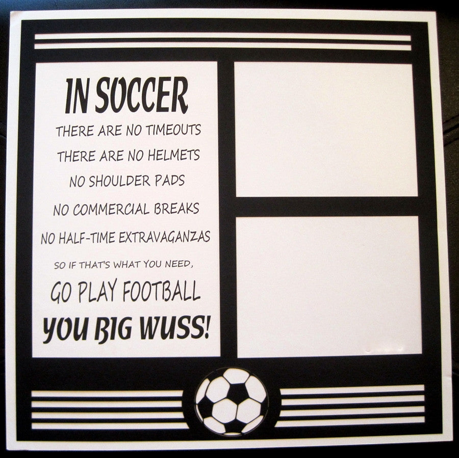 Soccer -YOU BIG WUSS!  - 12x12 Laser Die Cut Scrapbook Page - Inspiration Station Scrapbook Store & Retreat