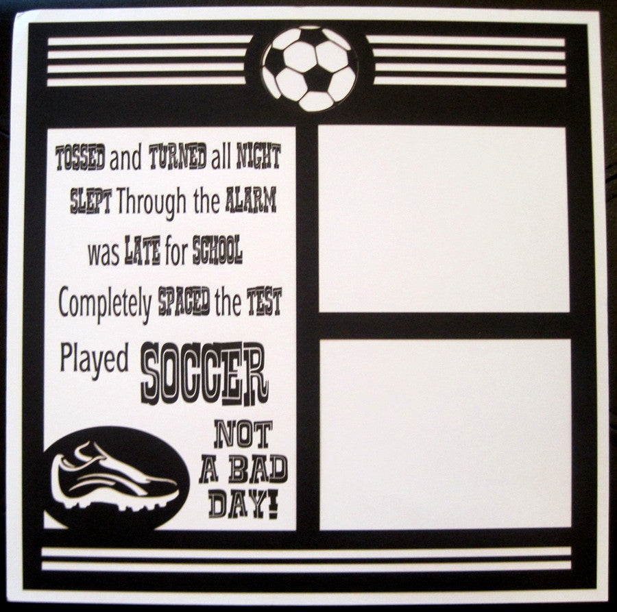Soccer - NOT A BAD DAY  - 12x12 Laser Die Cut Scrapbook Page - Inspiration Station Scrapbook Store & Retreat